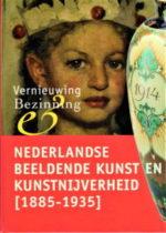 'Vernieuwing & Bezinning'. Nederlandse beeldende kunst en kunstnijverheid [1885-1935]